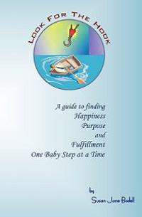 Look for the Hook: A Guide to Finding Happiness, Purpose and Fulfillment One Baby Step at a Time