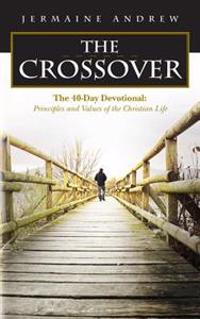 The Crossover: The 40-Day Devotional: Principles and Values of the Christian Life