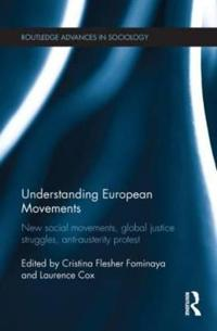 Understanding European Movements: New Social Movements, Global Justice Struggles, Anti-Austerity Protest