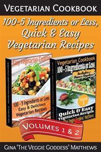 Vegetarian Cookbook: 100 - 5 Ingredients or Less, Quick & Easy Vegetarian Recipes (Volumes 1 & 2): Vegetarian Cookbook
