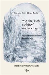 Wie Ein Fisch So Hupf' Und Springe: Spruche Fur Das Poesiealbum. Zeugnisspruche