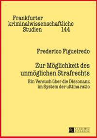 Zur Moeglichkeit Des Unmoeglichen Strafrechts: Ein Versuch Ueber Die Dissonanz Im System Der Ultima Ratio