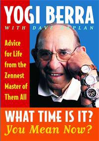 What Time Is It? You Mean Now?: Advice for Life from the Zennest Master of Them All