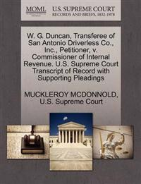 W. G. Duncan, Transferee of San Antonio Driverless Co., Inc., Petitioner, V. Commissioner of Internal Revenue. U.S. Supreme Court Transcript of Record with Supporting Pleadings
