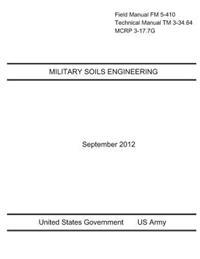 Field Manual FM 5-410 Technical Manual TM 3-34.64 McRp 3-17.7g Military Soils Engineering September 2012
