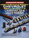 How to Build and Modify Chevrolet Small-Block V-8 Camshafts & Valvetrains