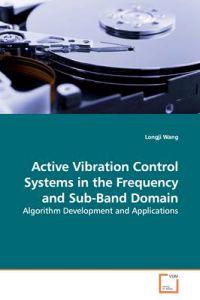 Active Vibration Control Systems in the Frequency and Sub-band Domain