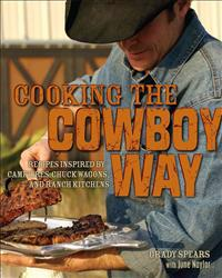 Cooking the cowboy way - recipes inspired by campfires, chuck wagons, and r