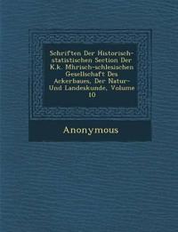 Schriften Der Historisch-Statistischen Section Der K.K. M Hrisch-Schlesischen Gesellschaft Des Ackerbaues, Der Natur- Und Landeskunde, Volume 10