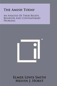 The Amish Today: An Analysis of Their Beliefs, Behavior and Contemporary Problems