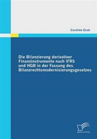 Die Bilanzierung Derivativer Finanzinstrumente Nach Ifrs Und Hgb in Der Fassung Des Bilanzrechtsmodernisierungsgesetzes