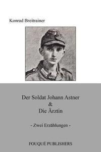 Der Soldat Johann Astner & Die Arztin