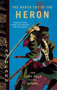 The Harsh Cry of the Heron: The Last Tale of the Otori