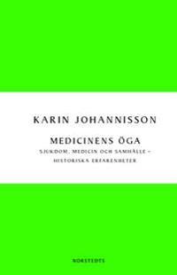Medicinens öga : sjukdom, medicin och samhälle - historiska erfarenheter