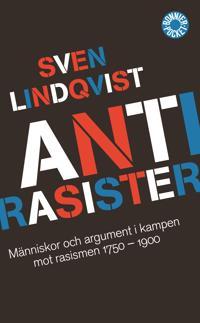 Antirasister : människor och argument i kampen mot rasismen 1750-1900