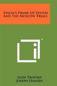 Stalin's Frame-Up System and the Moscow Trials
