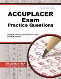 ACCUPLACER Exam Practice Questions: ACCUPLACER Practice Tests & Review for the ACCUPLACER Exam