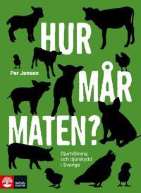 Hur mår maten? : djurhållning och djurskydd i Sverige