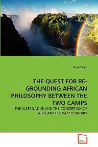 The Quest for Re-Grounding African Philosophy Between the Two Camps