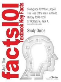 Outlines & Highlights for Why Europe? the Rise of the West in World History 1500-1850 by Jack A. Goldstone