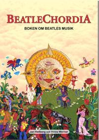 Beatlechordia : boken om Beatles musik : 300 Beatlesinspelningar : historik, analys och gitarrinstruktioner