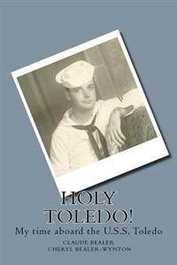 Holy Toledo!: My Time Aboard the U.S.S. Toledo