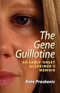 The Gene Guillotine: An Early-Onset Alzheimer's Memoir