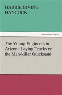 The Young Engineers in Arizona Laying Tracks on the Man-Killer Quicksand