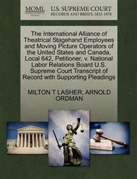 The International Alliance of Theatrical Stagehand Employees and Moving Picture Operators of the United States and Canada, Local 642, Petitioner, V. National Labor Relations Board U.S. Supreme Court Transcript of Record with Supporting Pleadings