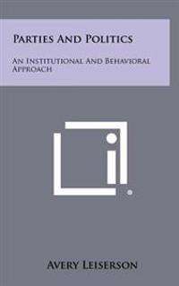 Parties and Politics: An Institutional and Behavioral Approach