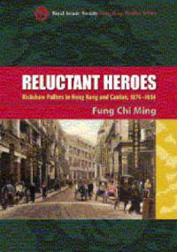 Reluctant Heroes - Rickshaw Pullers in Hong Kong and Canton, 1874-1954
