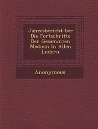 Jahresbericht Ber Die Fortschritte Der Gesammten Medicin in Allen L Ndern