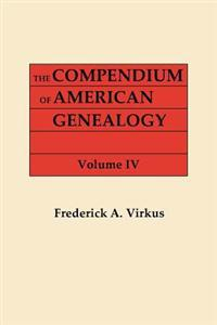 The Compendium of American Genealogy: First Families of America. a Genealogical Encyclopedia of the United Statse. in Seven Volumes. Volume IV (1930)
