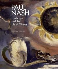 Paul Nash: Landscape and the Life of Objects