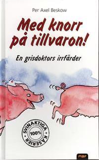Med knorr på tillvaron! : en grisdoktors irrfärder