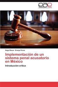 Implementacion de Un Sistema Penal Acusatorio En Mexico