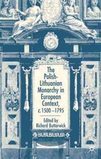 The Polish-Lithuanian Monarchy in European Context