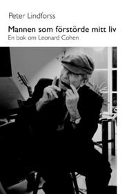 Mannen som förstörde mitt liv : en bok om Leonard Cohen