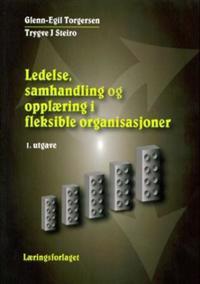 Ledelse, samhandling og opplæring i fleksible organisasjoner - Glenn-Egil Torgersen, Trygve J. Steiro   Inprintwriters.org