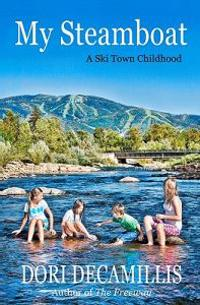 My Steamboat: A Ski Town Childhood