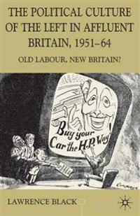The Political Culture of the Left in Affluent Britain, 19 51-64