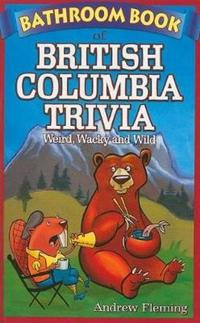 Bathroom Book of British Columbia Trivia