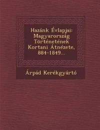 Hazánk Évlapjai: Magyarország Történetének Kortani Átnézete, 884-1849...