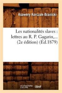 Les Nationalit�s Slaves: Lettres Au R. P. Gagarin (2e �dition) (�d.1879)