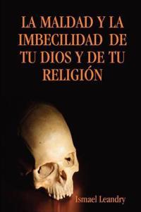 """LA Maldad Y La Imbecilidad De Tu Dios Y De Tu Religia""""N"""