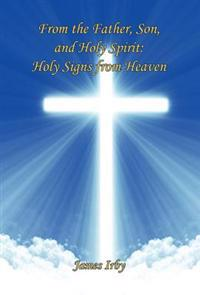 From the Father, Son, and Holy Spirit: Holy Signs from Heaven