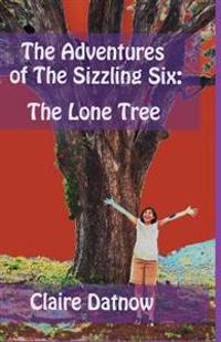 The Adventures of the Sizzling Six  The Lone Tree - Claire Datnow - böcker (9780984277803)     Bokhandel