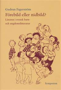 Förebild eller nidbild? : läraren i svensk barn- och ungdomslitteratur - Gudrun Fagerström pdf epub