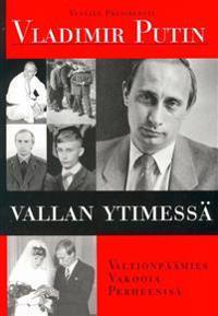 Vladimir Putin - vallan ytimessä