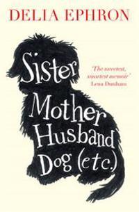 Sister Mother Husband Dog (Etc)